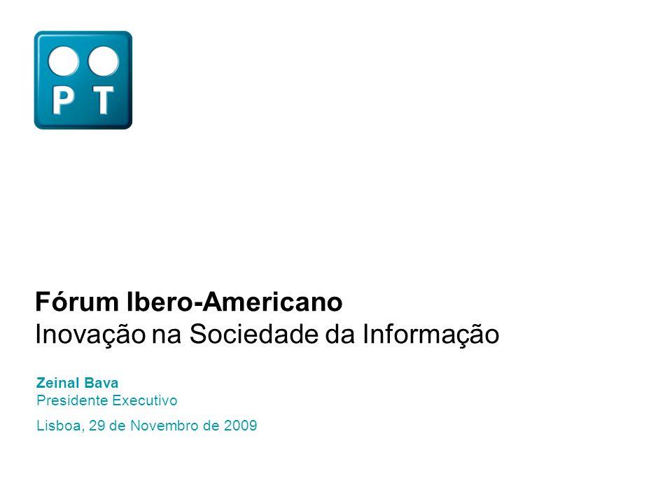 Fórum Ibero-Americano Inovação na Sociedade da Informação Lisboa, 29 de Novembro de 2009 Zeinal Bava Presidente Executivo