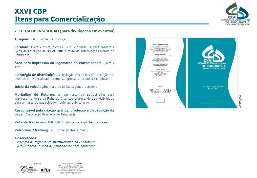 XXVI CBP Itens para Comercialização FICHA DE INSCRIÇÃO (para divulgação em eventos) Tiragem: 6.000 Fichas de Inscrição Formato: 15cm x 21cm, 2 cores –