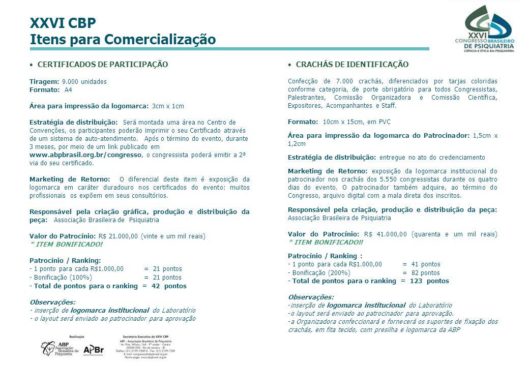 XXVI CBP Itens para Comercialização CERTIFICADOS DE PARTICIPAÇÃO Tiragem: 9.000 unidades Formato: A4 Área para impressão da logomarca: 3cm x 1cm Estra