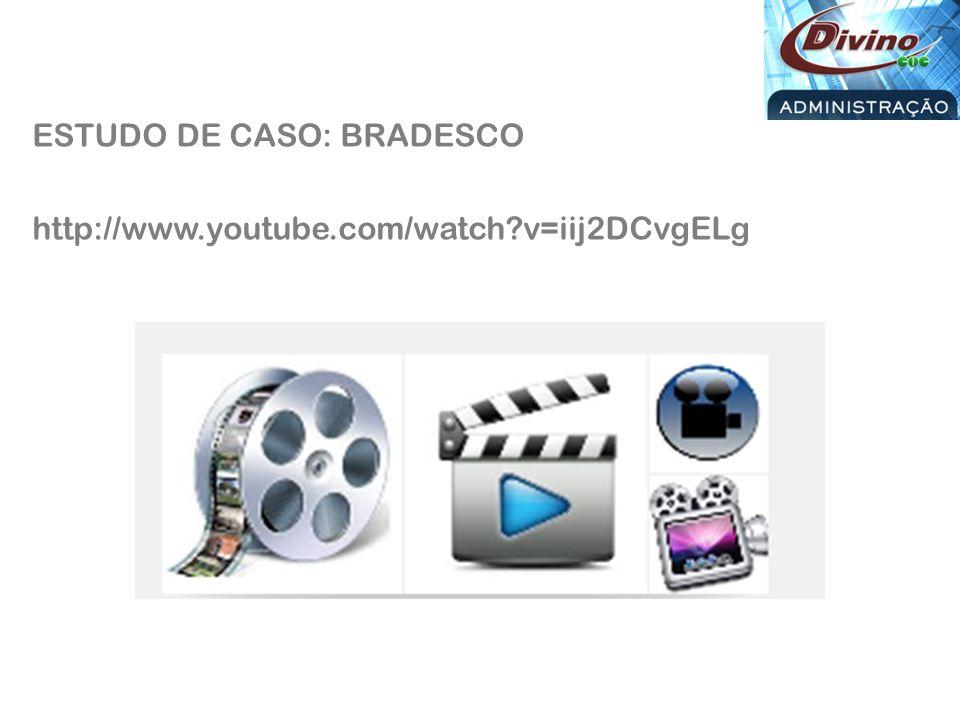 ESTUDO DE CASO: BRADESCO http://www.youtube.com/watch?v=iij2DCvgELg