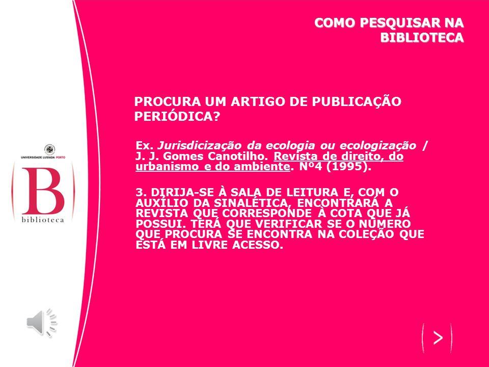 PROCURA UM ARTIGO DE PUBLICAÇÃO PERIÓDICA? Ex. Jurisdicização da ecologia ou ecologização / J. J. Gomes Canotilho. Revista de direito, do urbanismo e