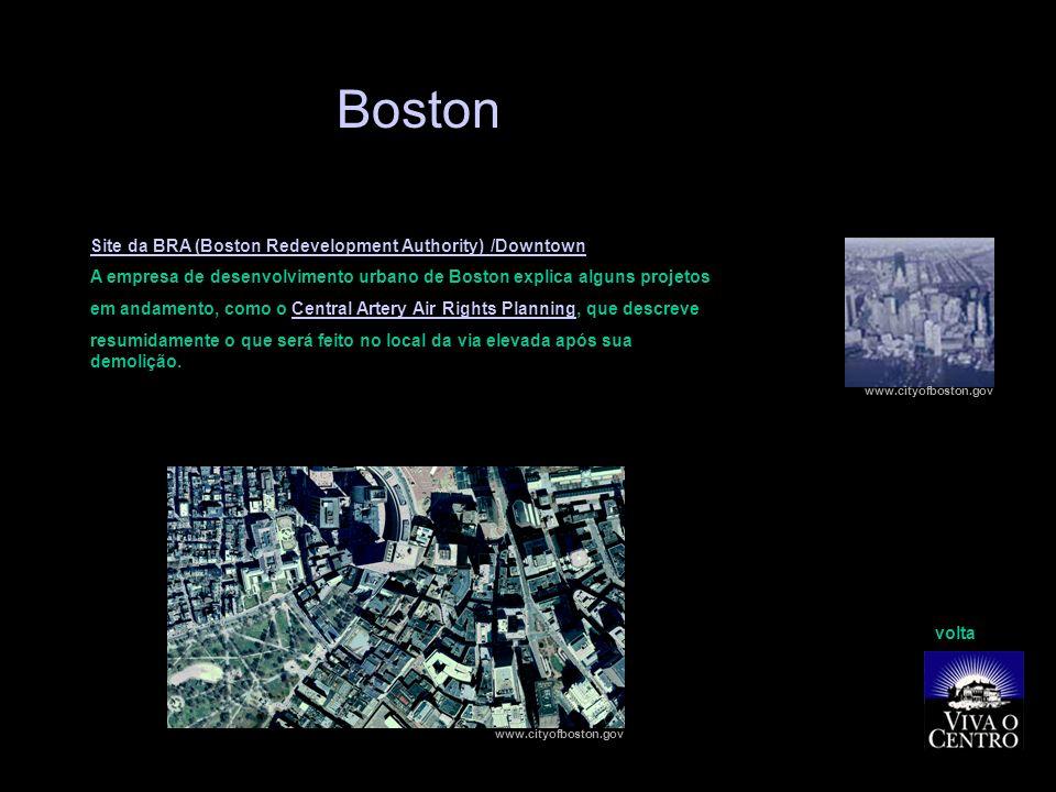 Boston Site da BRA (Boston Redevelopment Authority) /Downtown A empresa de desenvolvimento urbano de Boston explica alguns projetos em andamento, como o Central Artery Air Rights Planning, que descreveCentral Artery Air Rights Planning resumidamente o que será feito no local da via elevada após sua demolição.