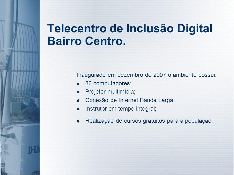 Telecentro de Inclusão Digital Bairro Centro. Inaugurado em dezembro de 2007 o ambiente possui: 36 computadores; Projetor multimídia; Conexão de Inter