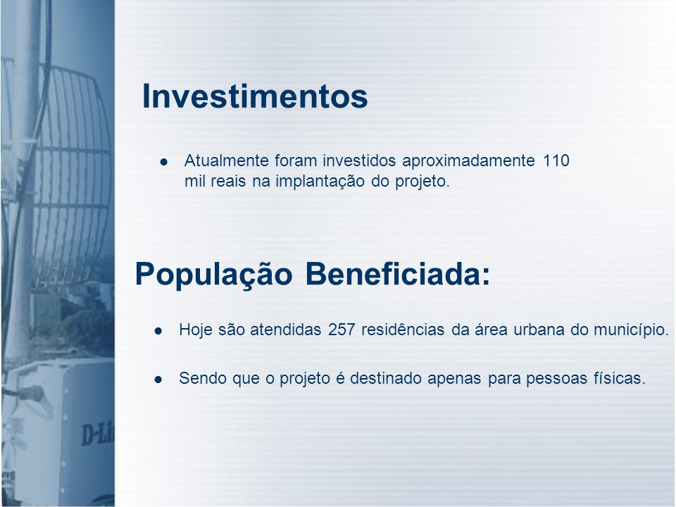 Investimentos Atualmente foram investidos aproximadamente 110 mil reais na implantação do projeto. Hoje são atendidas 257 residências da área urbana d
