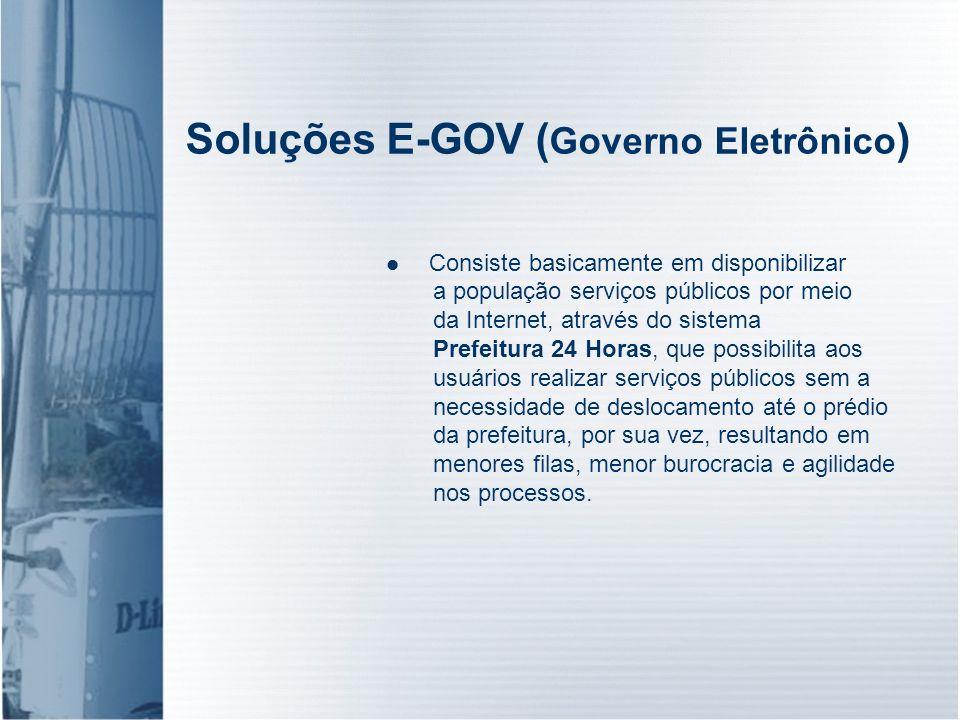 Soluções E-GOV ( Governo Eletrônico ) Consiste basicamente em disponibilizar a população serviços públicos por meio da Internet, através do sistema Pr