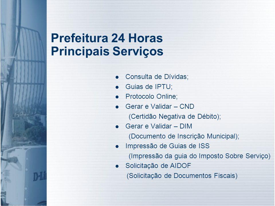 Prefeitura 24 Horas Principais Serviços Consulta de Dívidas; Guias de IPTU; Protocolo Online; Gerar e Validar – CND (Certidão Negativa de Débito); Ger