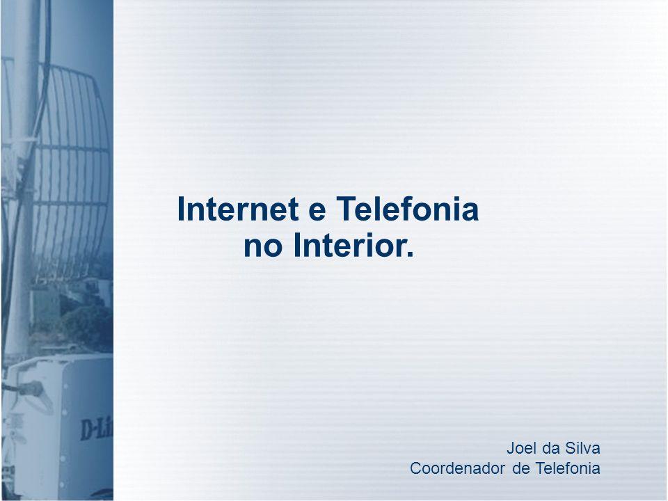 Internet e Telefonia no Interior. Joel da Silva Coordenador de Telefonia