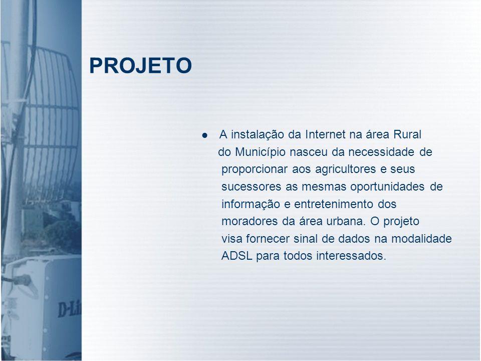 PROJETO A instalação da Internet na área Rural do Município nasceu da necessidade de proporcionar aos agricultores e seus sucessores as mesmas oportun