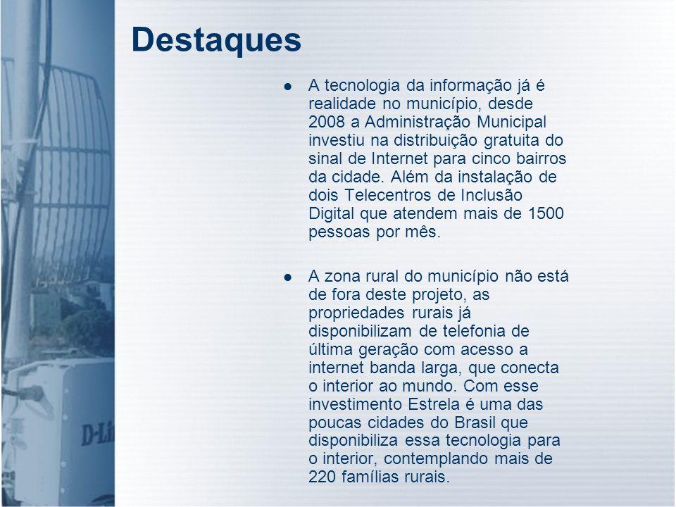 Destaques A tecnologia da informação já é realidade no município, desde 2008 a Administração Municipal investiu na distribuição gratuita do sinal de I
