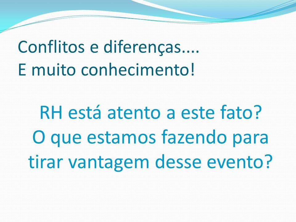 Conflitos e diferenças.... E muito conhecimento! RH está atento a este fato? O que estamos fazendo para tirar vantagem desse evento?