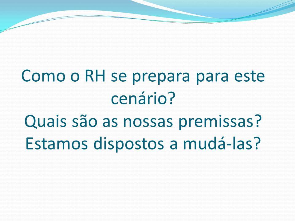 Como o RH se prepara para este cenário? Quais são as nossas premissas? Estamos dispostos a mudá-las?