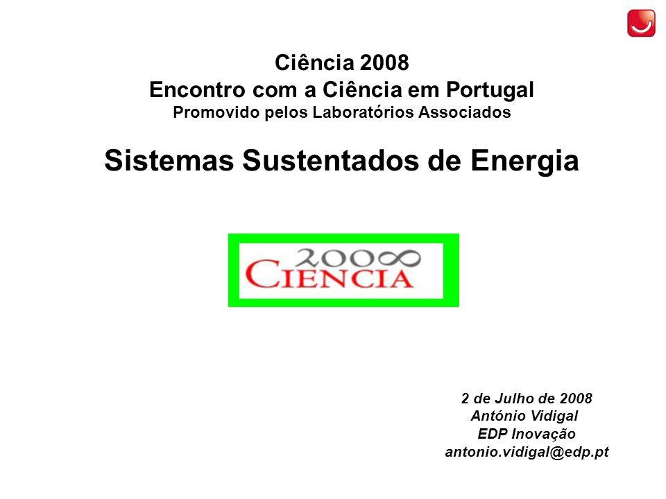 Ciência 2008 Encontro com a Ciência em Portugal Promovido pelos Laboratórios Associados Sistemas Sustentados de Energia 2 de Julho de 2008 António Vidigal EDP Inovação antonio.vidigal@edp.pt