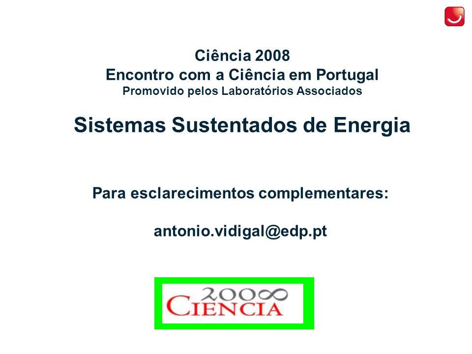 Para esclarecimentos complementares: antonio.vidigal@edp.pt Ciência 2008 Encontro com a Ciência em Portugal Promovido pelos Laboratórios Associados Sistemas Sustentados de Energia