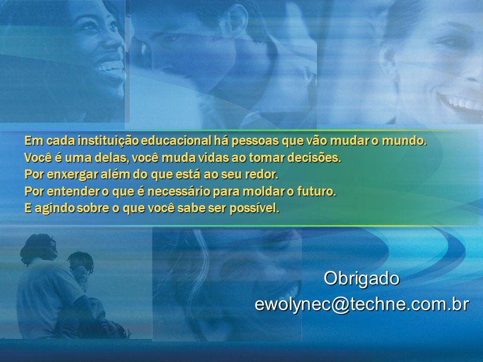 Obrigadoewolynec@techne.com.br Em cada instituição educacional há pessoas que vão mudar o mundo. Você é uma delas, você muda vidas ao tomar decisões.