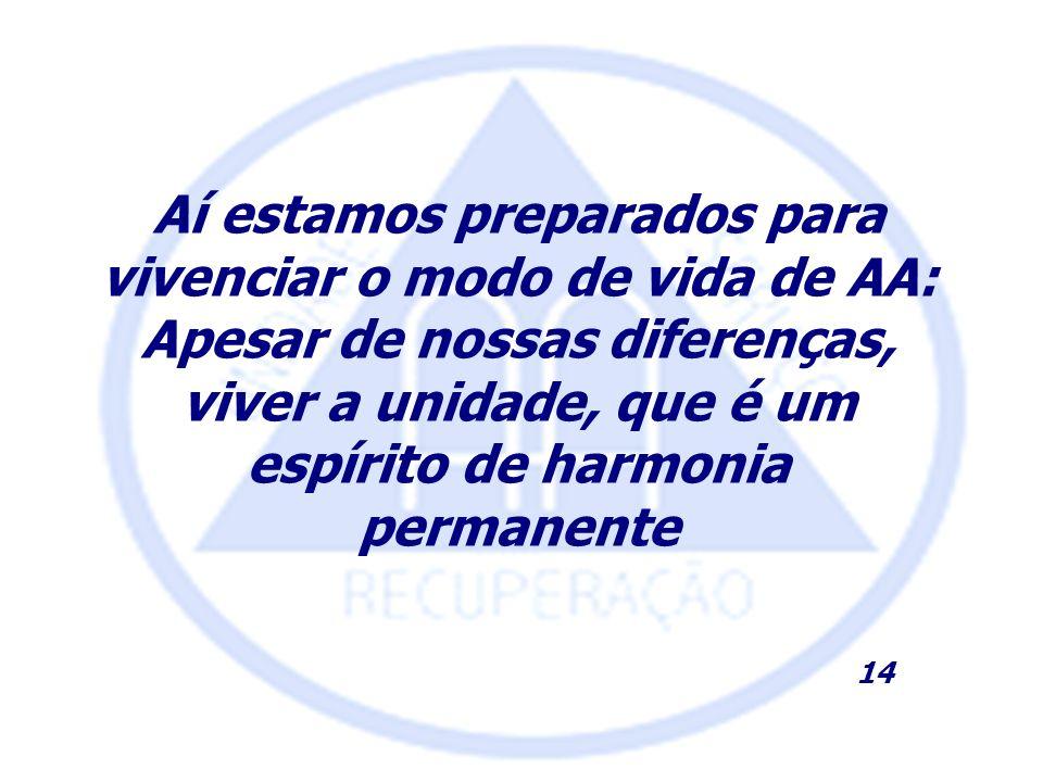 Aí estamos preparados para vivenciar o modo de vida de AA: Apesar de nossas diferenças, viver a unidade, que é um espírito de harmonia permanente 14