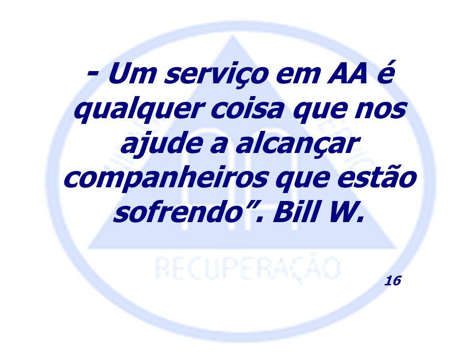 - Um serviço em AA é qualquer coisa que nos ajude a alcançar companheiros que estão sofrendo. Bill W. 16