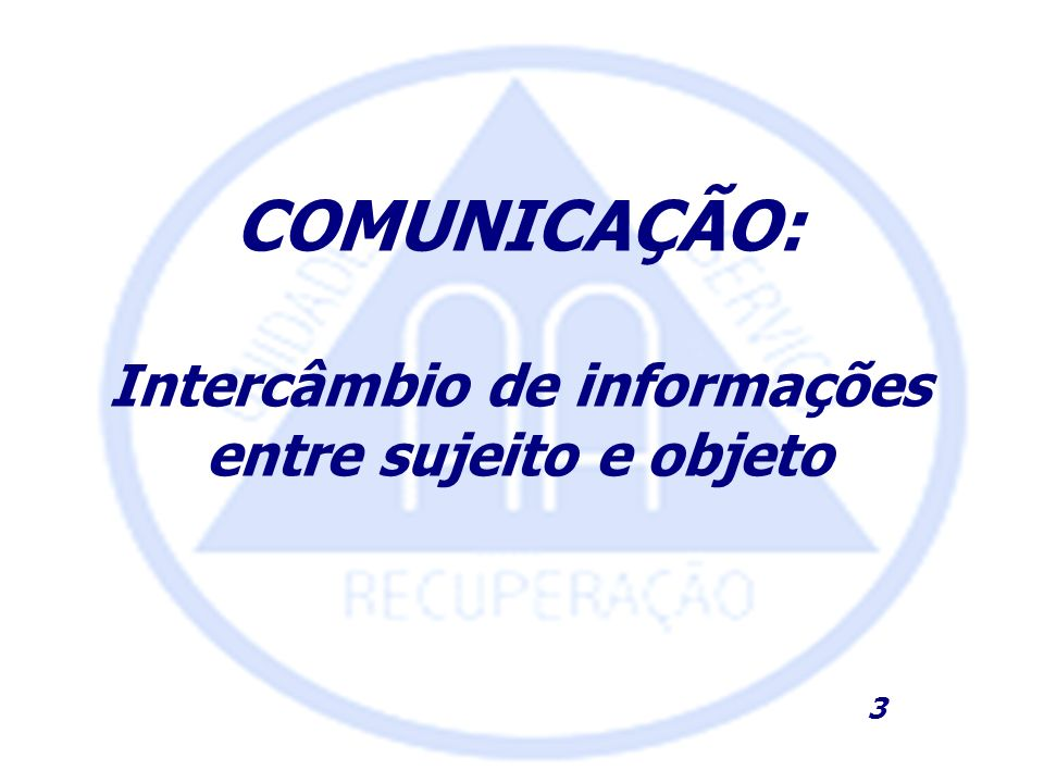 COMUNICAÇÃO: Intercâmbio de informações entre sujeito e objeto 3