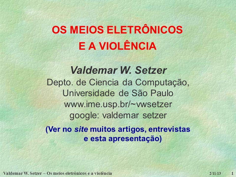 Valdemar W. Setzer – Os meios eletrônicos e a violência1 2/11/13 OS MEIOS ELETRÔNICOS E A VIOLÊNCIA Valdemar W. Setzer Depto. de Ciencia da Computação