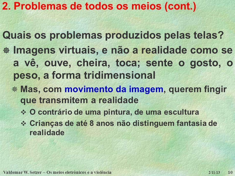 Valdemar W. Setzer – Os meios eletrônicos e a violência10 2/11/13 2. Problemas de todos os meios (cont.) Quais os problemas produzidos pelas telas? Im