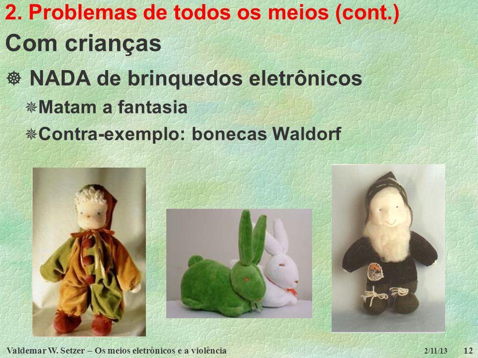 Valdemar W. Setzer – Os meios eletrônicos e a violência12 2/11/13 2. Problemas de todos os meios (cont.) Com crianças NADA de brinquedos eletrônicos M