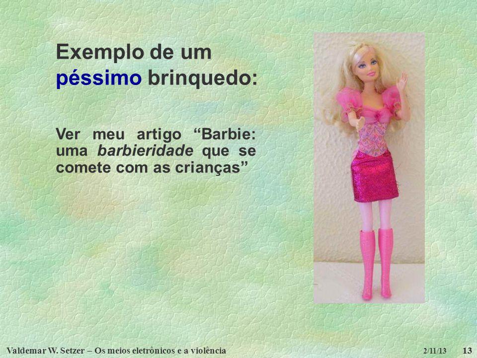Valdemar W. Setzer – Os meios eletrônicos e a violência13 2/11/13 13 Ver meu artigo Barbie: uma barbieridade que se comete com as crianças Exemplo de