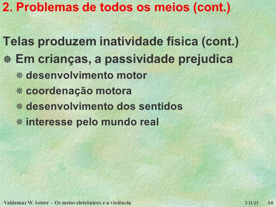 Valdemar W. Setzer – Os meios eletrônicos e a violência16 2/11/13 2. Problemas de todos os meios (cont.) Telas produzem inatividade física (cont.) Em