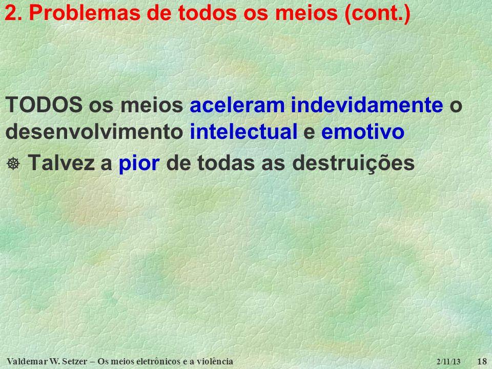 Valdemar W. Setzer – Os meios eletrônicos e a violência18 2/11/13 2. Problemas de todos os meios (cont.) TODOS os meios aceleram indevidamente o desen
