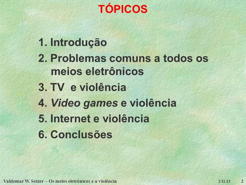 Valdemar W. Setzer – Os meios eletrônicos e a violência2 2/11/13 TÓPICOS 1. Introdução 2. Problemas comuns a todos os meios eletrônicos 3. TV e violên