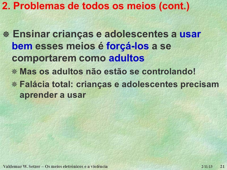 Valdemar W. Setzer – Os meios eletrônicos e a violência21 2/11/13 2. Problemas de todos os meios (cont.) Ensinar crianças e adolescentes a usar bem es