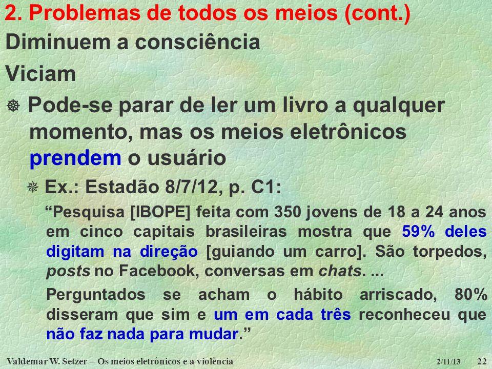 Valdemar W. Setzer – Os meios eletrônicos e a violência22 2/11/13 2. Problemas de todos os meios (cont.) Diminuem a consciência Viciam Pode-se parar d