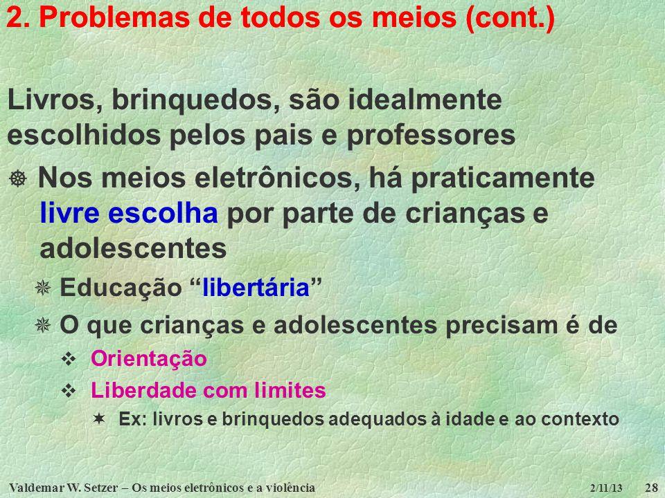 Valdemar W. Setzer – Os meios eletrônicos e a violência28 2/11/13 2. Problemas de todos os meios (cont.) Livros, brinquedos, são idealmente escolhidos