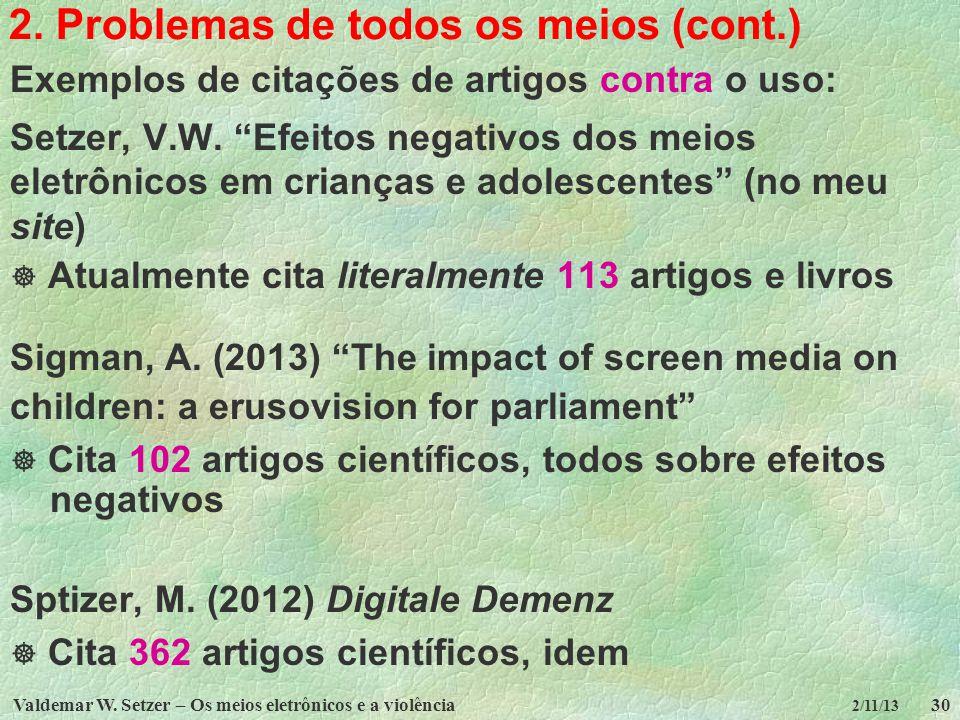 Valdemar W. Setzer – Os meios eletrônicos e a violência30 2/11/13 2. Problemas de todos os meios (cont.) Exemplos de citações de artigos contra o uso: