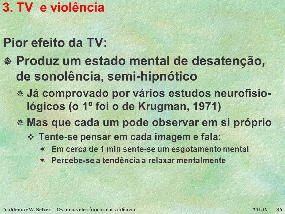 Valdemar W. Setzer – Os meios eletrônicos e a violência36 2/11/13 3. TV e violência Pior efeito da TV: Produz um estado mental de desatenção, de sonol