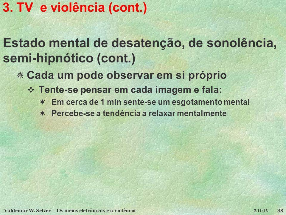 Valdemar W. Setzer – Os meios eletrônicos e a violência38 2/11/13 3. TV e violência (cont.) Estado mental de desatenção, de sonolência, semi-hipnótico