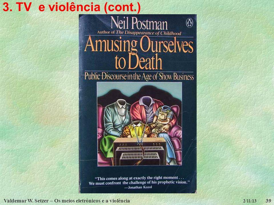 Valdemar W. Setzer – Os meios eletrônicos e a violência39 2/11/13 3. TV e violência (cont.)