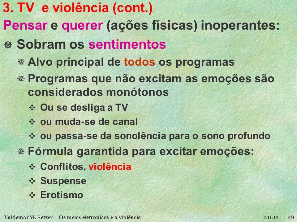 Valdemar W. Setzer – Os meios eletrônicos e a violência40 2/11/13 3. TV e violência (cont.) Pensar e querer (ações físicas) inoperantes: Sobram os sen