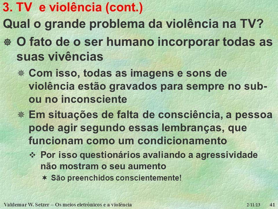 Valdemar W. Setzer – Os meios eletrônicos e a violência41 2/11/13 3. TV e violência (cont.) Qual o grande problema da violência na TV? O fato de o ser