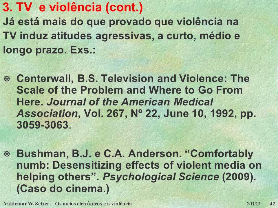 Valdemar W. Setzer – Os meios eletrônicos e a violência42 2/11/13 3. TV e violência (cont.) Já está mais do que provado que violência na TV induz atit