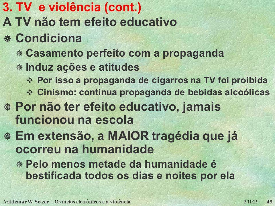 Valdemar W. Setzer – Os meios eletrônicos e a violência43 2/11/13 3. TV e violência (cont.) A TV não tem efeito educativo Condiciona Casamento perfeit