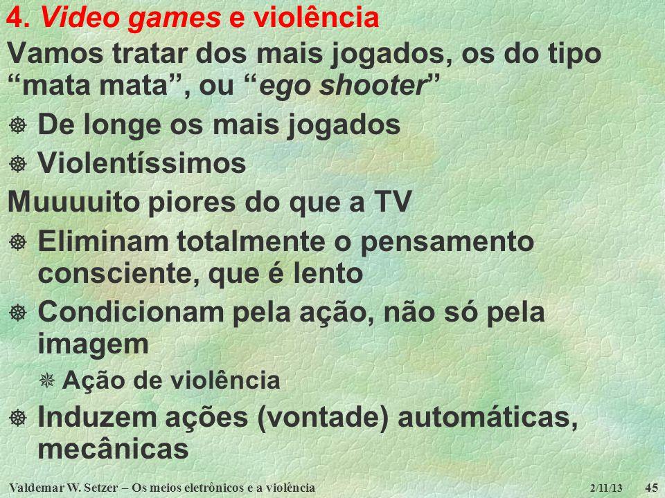 Valdemar W. Setzer – Os meios eletrônicos e a violência45 2/11/13 4. Video games e violência Vamos tratar dos mais jogados, os do tipo mata mata, ou e