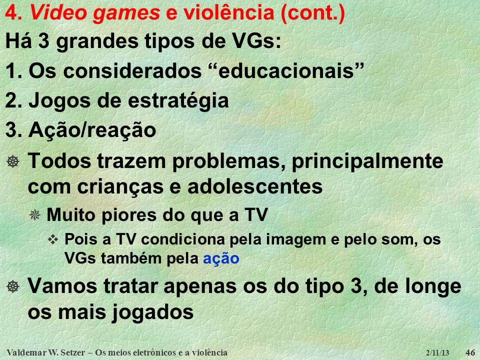 Valdemar W. Setzer – Os meios eletrônicos e a violência46 2/11/13 4. Video games e violência (cont.) 46 Há 3 grandes tipos de VGs: 1. Os considerados