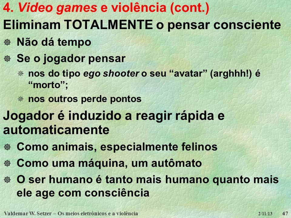 Valdemar W. Setzer – Os meios eletrônicos e a violência47 2/11/13 4. Video games e violência (cont.) 47 Eliminam TOTALMENTE o pensar consciente Não dá