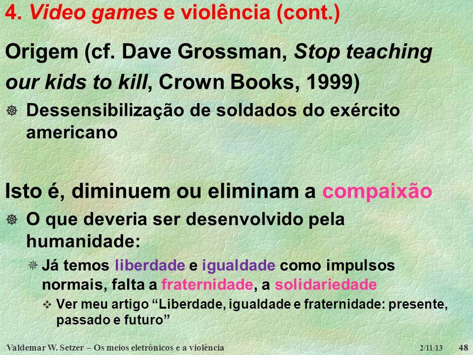 Valdemar W. Setzer – Os meios eletrônicos e a violência48 2/11/13 4. Video games e violência (cont.) Origem (cf. Dave Grossman, Stop teaching our kids