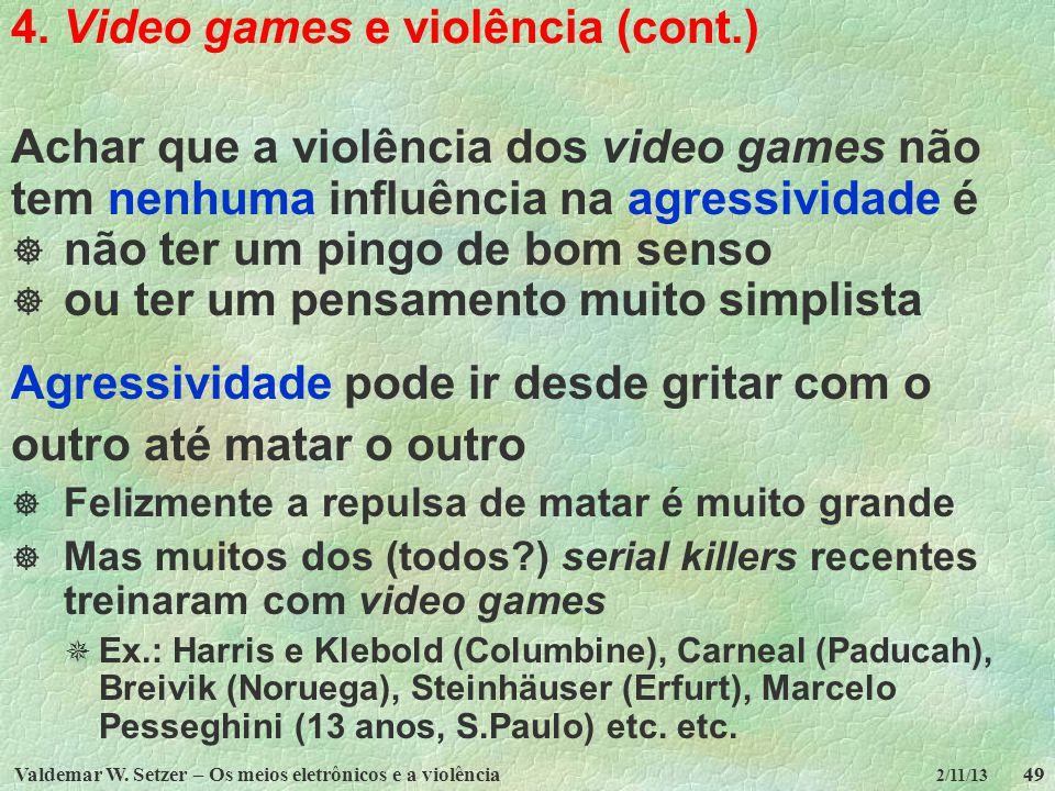 Valdemar W. Setzer – Os meios eletrônicos e a violência49 2/11/13 4. Video games e violência (cont.) Achar que a violência dos video games não tem nen