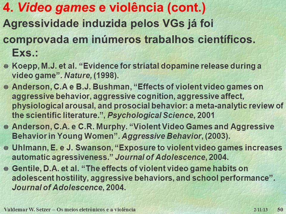 Valdemar W. Setzer – Os meios eletrônicos e a violência50 2/11/13 4. Video games e violência (cont.) Agressividade induzida pelos VGs já foi comprovad
