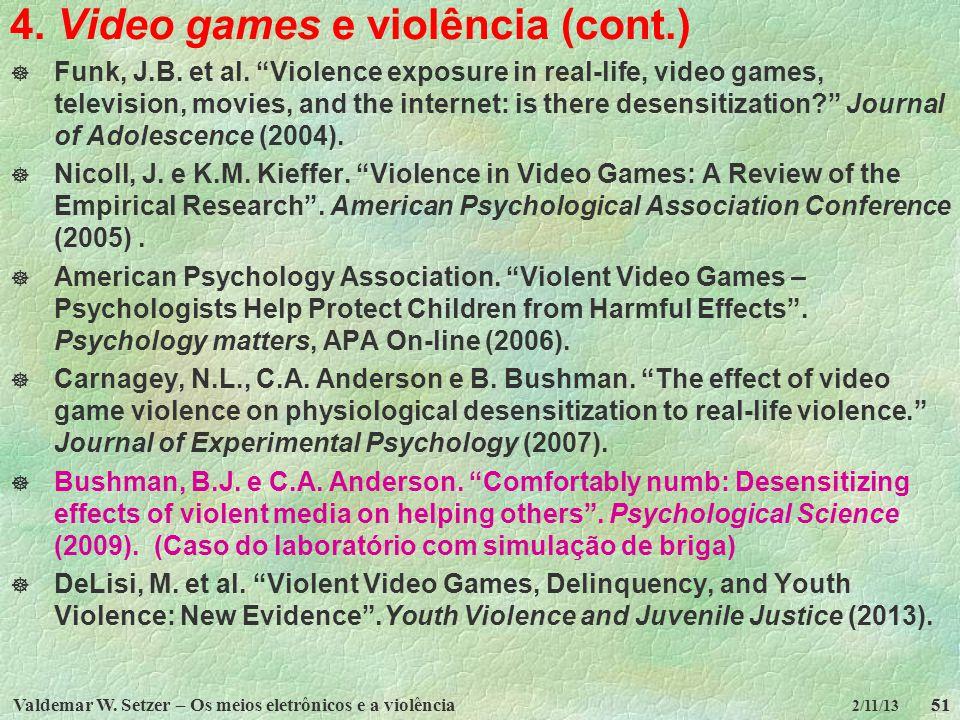 Valdemar W. Setzer – Os meios eletrônicos e a violência51 2/11/13 4. Video games e violência (cont.) Funk, J.B. et al. Violence exposure in real-life,