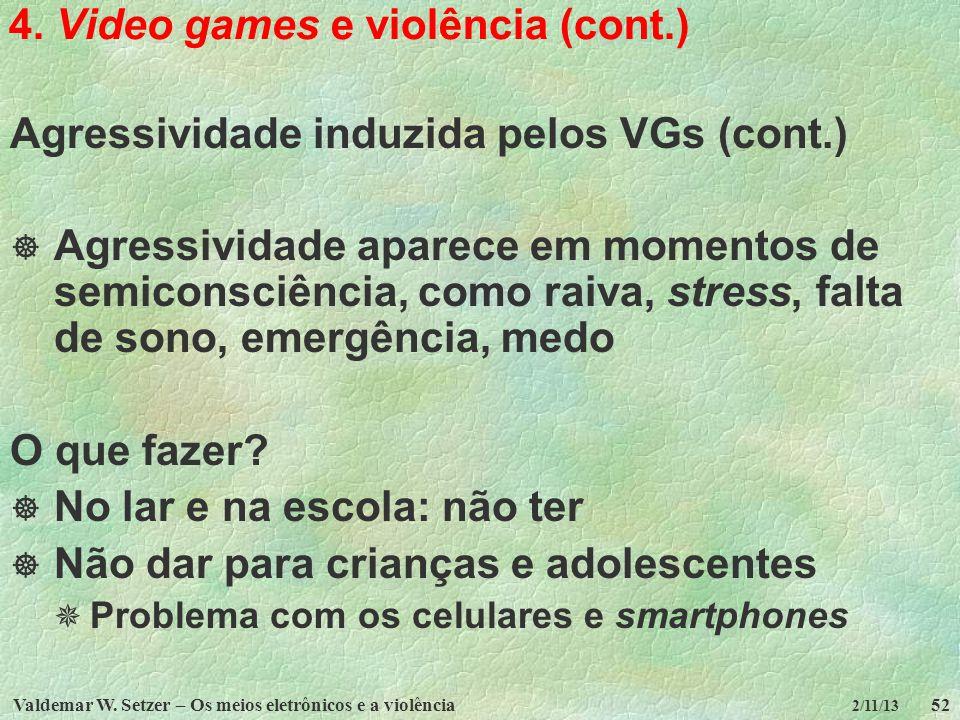 Valdemar W. Setzer – Os meios eletrônicos e a violência52 2/11/13 4. Video games e violência (cont.) Agressividade induzida pelos VGs (cont.) Agressiv