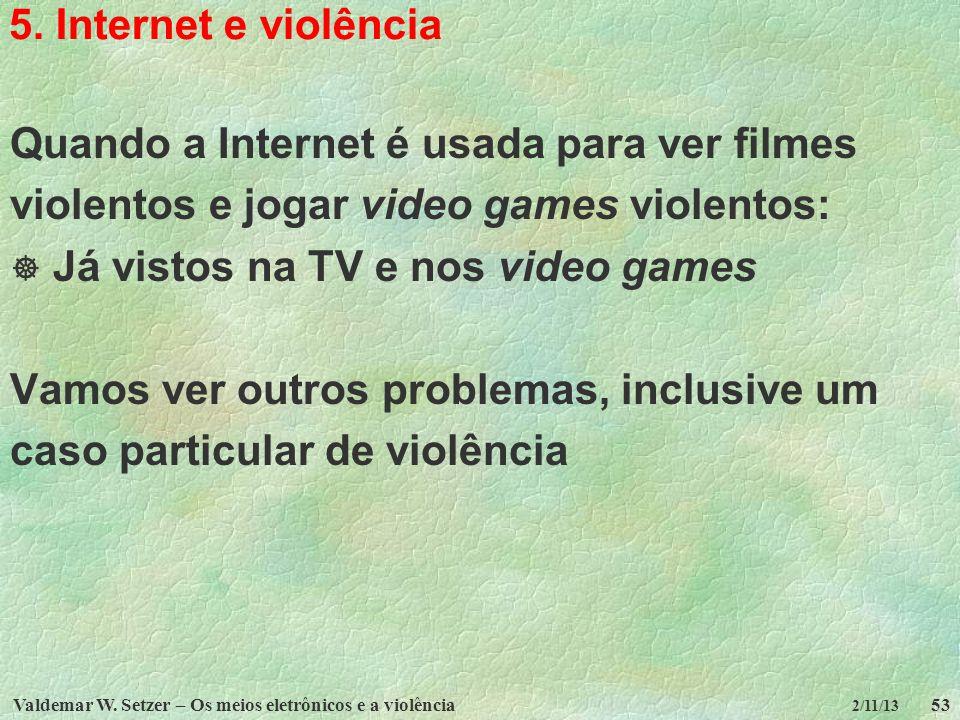 Valdemar W. Setzer – Os meios eletrônicos e a violência53 2/11/13 5. Internet e violência Quando a Internet é usada para ver filmes violentos e jogar