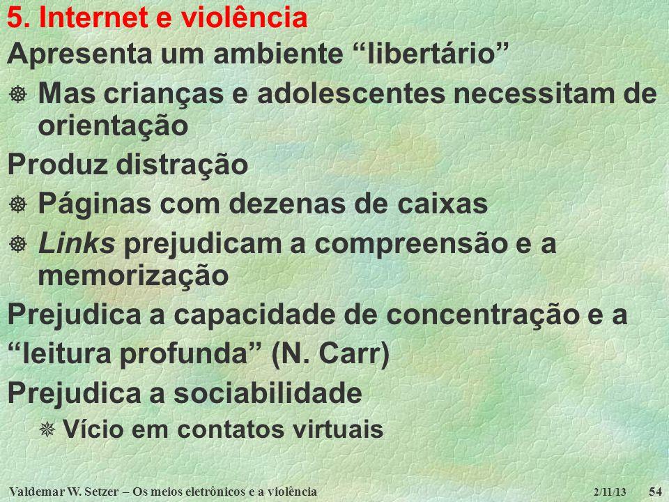 Valdemar W. Setzer – Os meios eletrônicos e a violência54 2/11/13 5. Internet e violência Apresenta um ambiente libertário Mas crianças e adolescentes