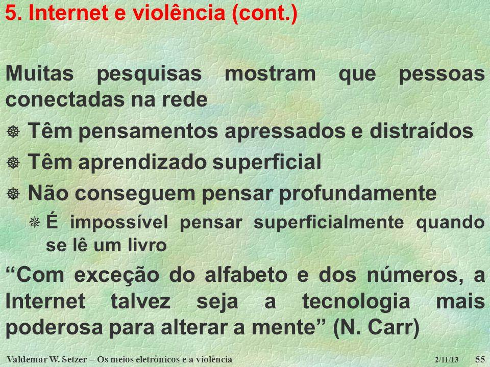 Valdemar W. Setzer – Os meios eletrônicos e a violência55 2/11/13 5. Internet e violência (cont.) Muitas pesquisas mostram que pessoas conectadas na r